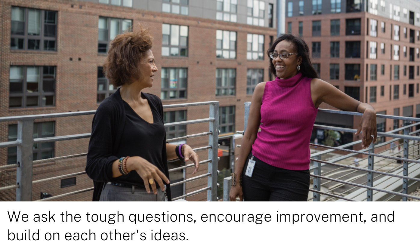 We ask the tough questions, encourage improvement, and build on each other's ideas.