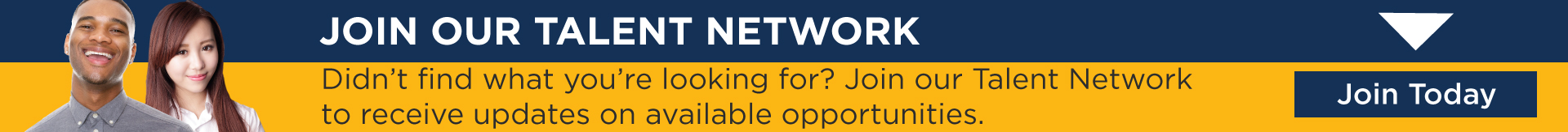 Didn't find what you're looking for? Join our Talent Network to receive updates on available opportunities