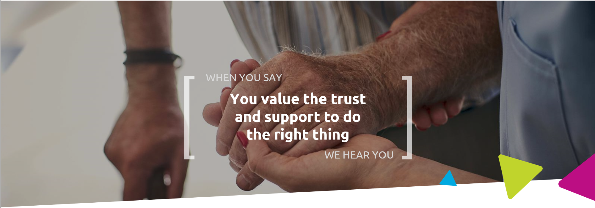 When you say you value the trust and support to do the right thing, we hear you