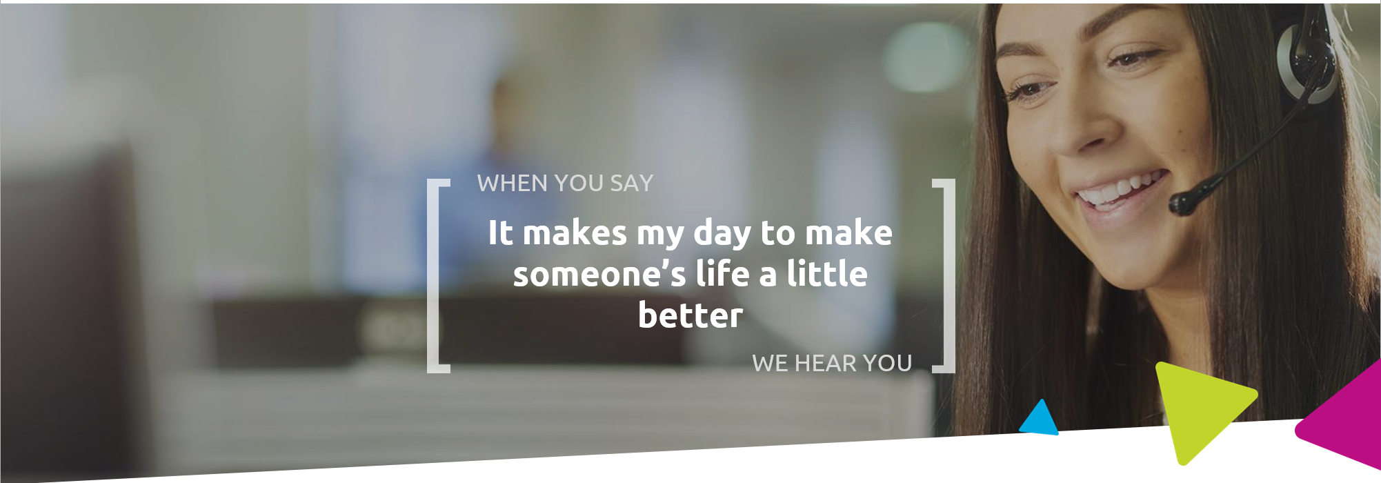When you say it makes my day to make someone's life a little better, we hear you