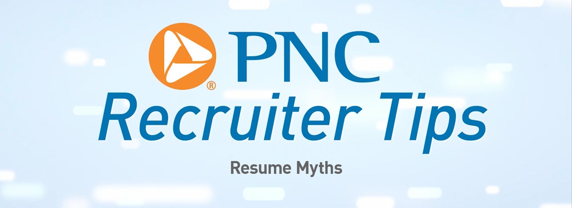 PNC Recruiter Tips: Resume Myths
