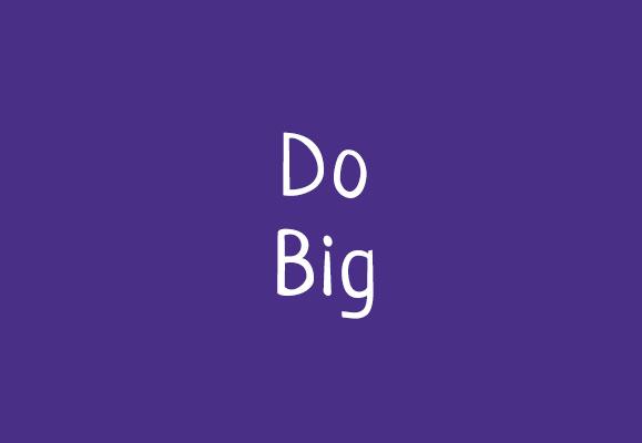 Do Big