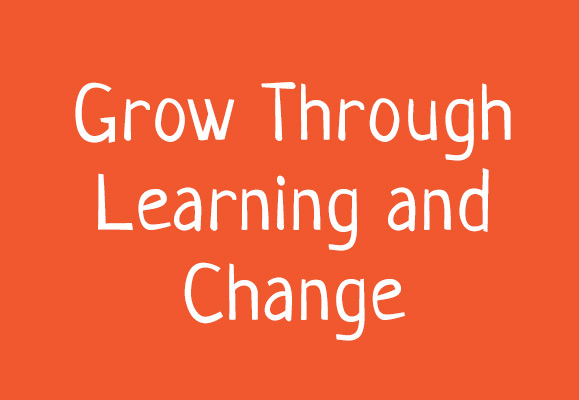 Grow through learning and change