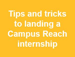 Tips and tricks to landing a Campus Reach internship